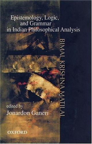 Epistemology, Logic, And Grammar In Indian Philosophical Analysis  by  Bimal Krishna Matilal