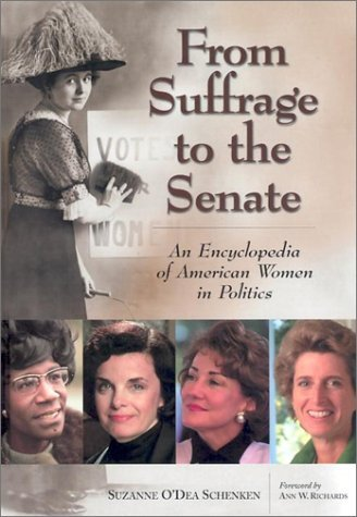 From Suffrage to the Senate Set: An Encyclopedia of American Women in Politics Suzanne ODea Schenken
