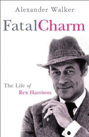 Fatal Charm-Life of Rex Harrison  by  Alexander  Walker
