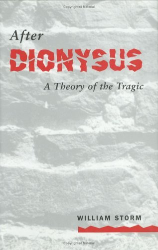 After Dionysus: A Theory of the Tragic  by  William Storm