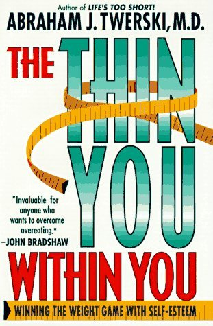 The Thin You Within You: Winning The Weight Game With Self Esteem  by  Abraham J. Twerski