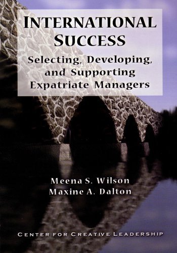 International Success: Selecting, Developing, and Supporting Expatriate Managers  by  Meena S. Wilson