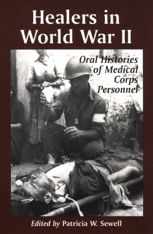 Healers in World War II: An Oral History of the American Medical Corps  by  Patricia W. Sewell