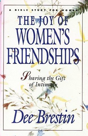 Joy of Womens Friendships Dee Brestin