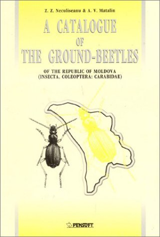 Catalogue of the Ground-Beetles of the Republic of Mollldova Insecta, Coleoptera: Carabidae (Pensoft Series Faunistica, 17) Z.Z. Neculiseanu