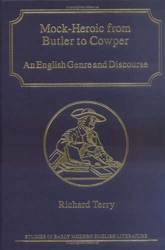 Mock-Heroic from Butler to Cowper: An English Genre and Discourse Richard Terry