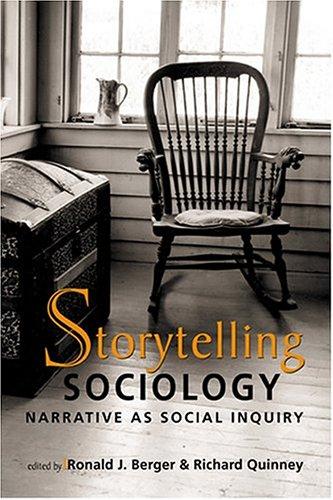 Storytelling Sociology: Narrative as Social Inquiry Ronald J. Berger