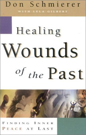 Healing Wounds of the Past: Finding Inner Peace at Last  by  Don Schmierer