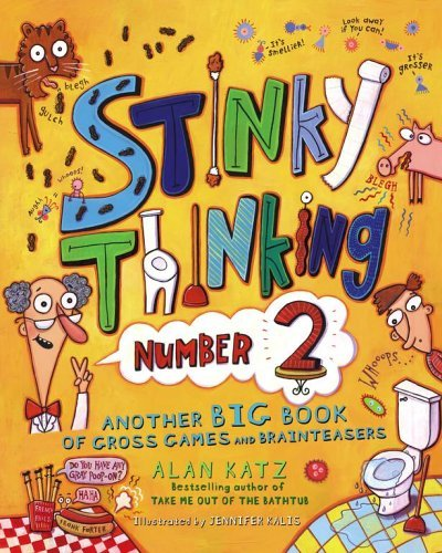 Stinky Thinking Number 2: Another Big Book of Gross Games and Brainteasers  by  Alan Katz
