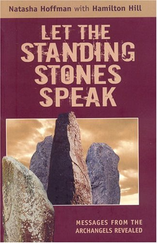 Let the Standing Stones Speak: Messages from the Archangels Revealed  by  Natasha Hoffman