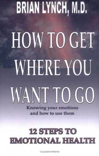 How to Get Where You Want to Go  by  Brian F. Lynch