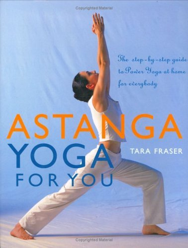 Astanga Yoga For You: A Step-by-step Guide to Power Yoga at Home for Everybody  by  Tara Fraser