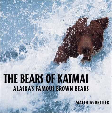 The Bears of Katmai: Alaskas Famous Brown Bears Matthias Breiter
