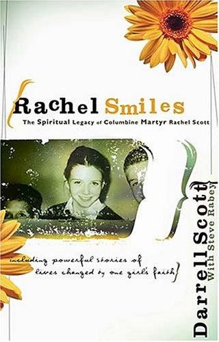 Rachel Smiles: The Spiritual Legacy of Columbine Martyr Rachel Scott  by  Darrell Scott
