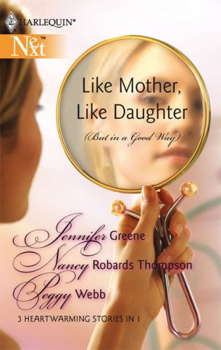Like Mother, Like Daughter (But In A Good Way) (Harlequin Next, #84)  by  Jennifer Greene