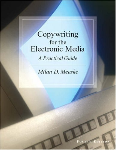 Copywriting For The Electronic Media:  A Practical Guide  by  Milan D. Meeske