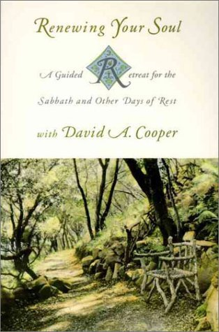 Renewing Your Soul: A Guided Retreat for the Sabbath and Other Days of Rest with David A. Cooper  by  David A. Cooper