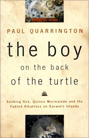 Boy on the Back of the Turtle: Seeking God, Quince Marmalade and the Fabled Albatross on Darwins Islands Paul Quarrington