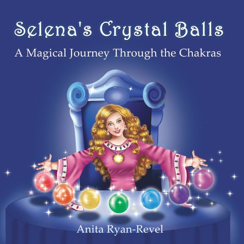 Selenas Crystal Balls:  A Magical Journey Through The Chakras  by  Anita Ryan-Revel