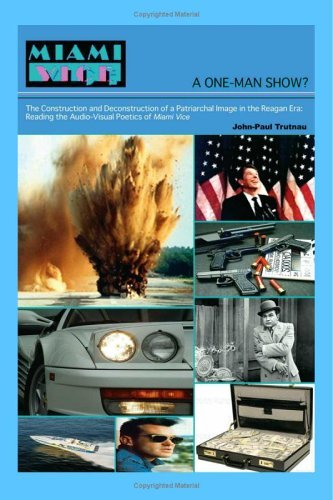 A One Man Show? The Construction And Deconstruction Of A Patriarchal Image In The Reagan Era: Reading The Audio Visual Poetics Of Miami Vice John-Paul Trutnau