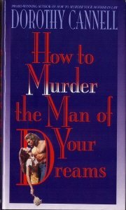 How to Murder the Man of Your Dreams (Ellie Haskell Mystery, #6)  by  Dorothy Cannell