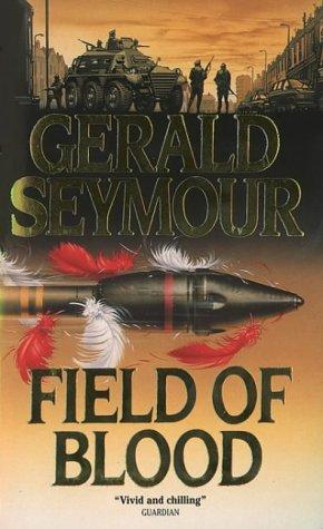 Field Of Blood  by  Gerald Seymour