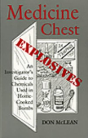 Medicine Chest Explosives: An Investigators Guide to Chemicals Used in Home-Cooked Bombs  by  Don McLean