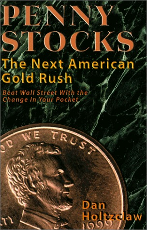 Penny Stocks: The Next American Gold Rush: Beat Wall Street with the Change in Your Pocket  by  Dan Holtzclaw