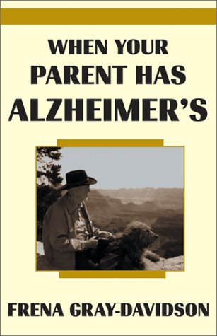 When Your Parent Has Alzheimers Frena Gray-Davidson