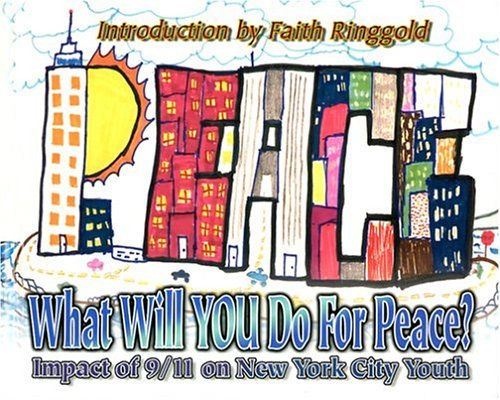 What Will You Do For Peace? Impact Of 9/11 On New York City Youth  by  Faith Ringgold