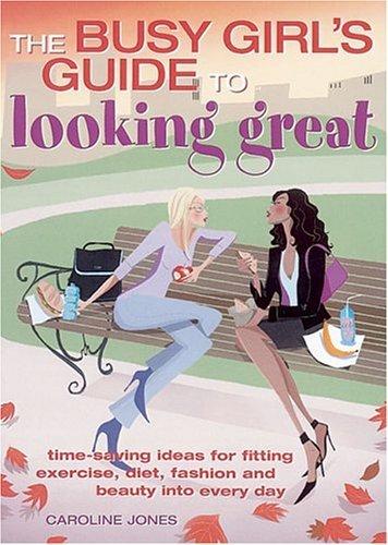 Busy Girls Guide to Looking Great  by  Caroline Jones