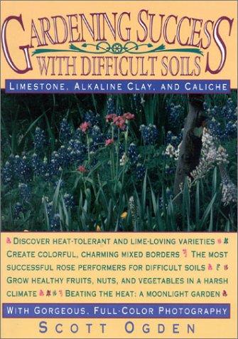 Gardening Success With Difficult Soils: Limestone, Alkaline Clay, And Caliche  by  Scott Ogden