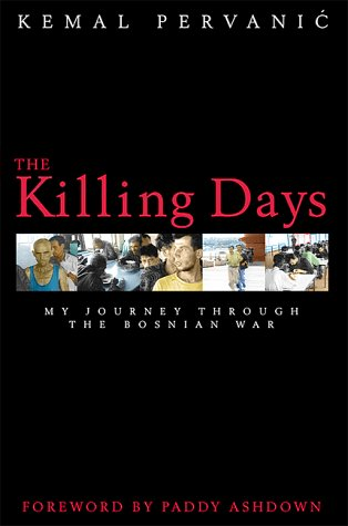 The Killing Days: My Journey Through the Bosnian War  by  Kemal Pervanic