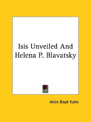 Isis Unveiled and Helena P. Blavatsky Alvin Boyd Kuhn