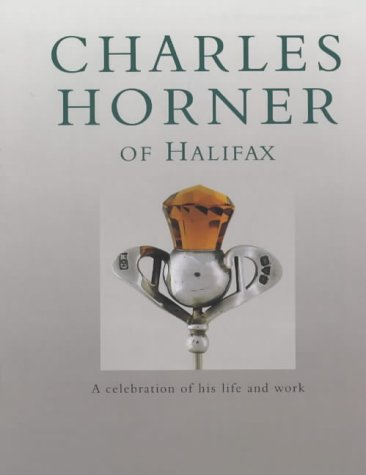 Charles Horner of Halifax: A Celebration of His Life and Work  by  Tom J. Lawson