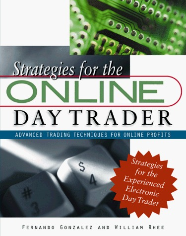 Strategies for the On-Line Day Trader: Advanced Trading Techniques for Online Profits Fernando  Gonzalez