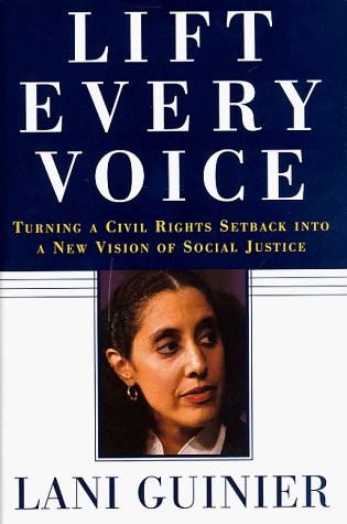 Lift Every Voice: Turning a Civil Rights Setback Into a New Vision of Social Justice  by  Lani Guinier