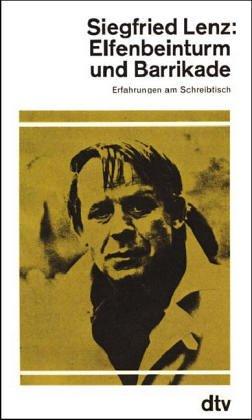 Elfenbeinturm und Barrikade: Erfahrungen am Schreibtisch Siegfried Lenz