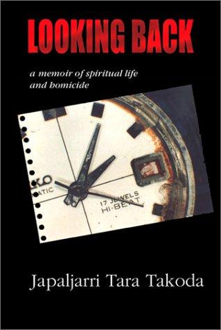 Looking Back, a Memoir of Spiritual Life and Homicide  by  Japaljarri Tara Takoda