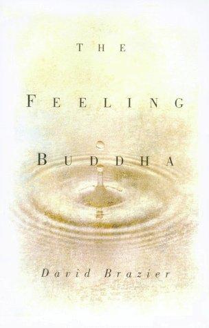 The Feeling Buddha: A Buddhist Psychology Of Chracter, Adversity, And Passion David Brazier