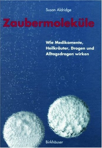 Zaubermolekule: Wie Medikamente, Heilkrauter, Drogen Und Alltagsdrogen Wirken Susan Aldridge