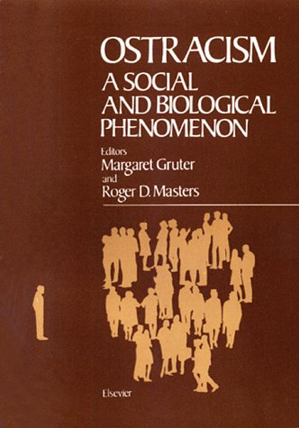 Ostracism: A Social And Biological Phenomenon Margaret Gruter