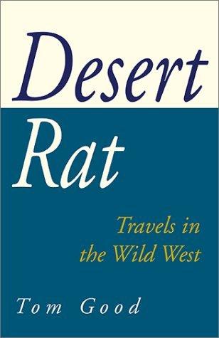 Desert Rat: Travels in the Wild West Tom Good