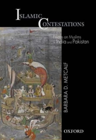 Islamic Contestations: Essays on Muslims in India and Pakistan Barbara D. Metcalf