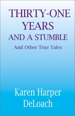 Thirty-One Years and a Stumble: And Other True Tales Karen Harper Deloach