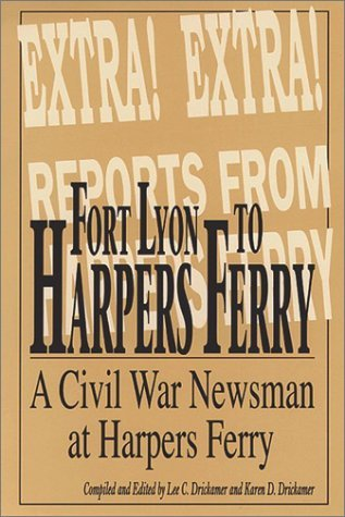 Fort Lyon to Harpers Ferry: On the Border of North and South with Rambling Jour, a Civil War Soldier  by  William Moulton Marston