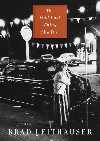 The Odd Last Thing She Did: Poems Brad Leithauser