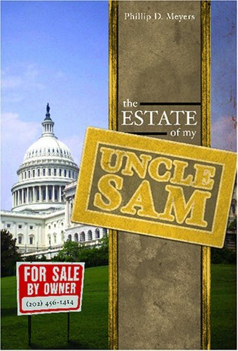 The Estate Of My Uncle Sam: A Novel Approach For Understanding Government Finances  by  Phillip D. Meyers