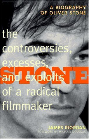 Stone: The Controversies, Excesses, And Exploits of a Radical Filmmaker James  Riordan