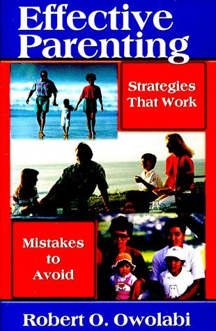 Effective Parenting: Strategies That Work And Mistakes To Avoid  by  Robert O. Owolabi